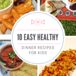 10 Easy Healthy Dinner Recipes For Kids | Daisies & Pie