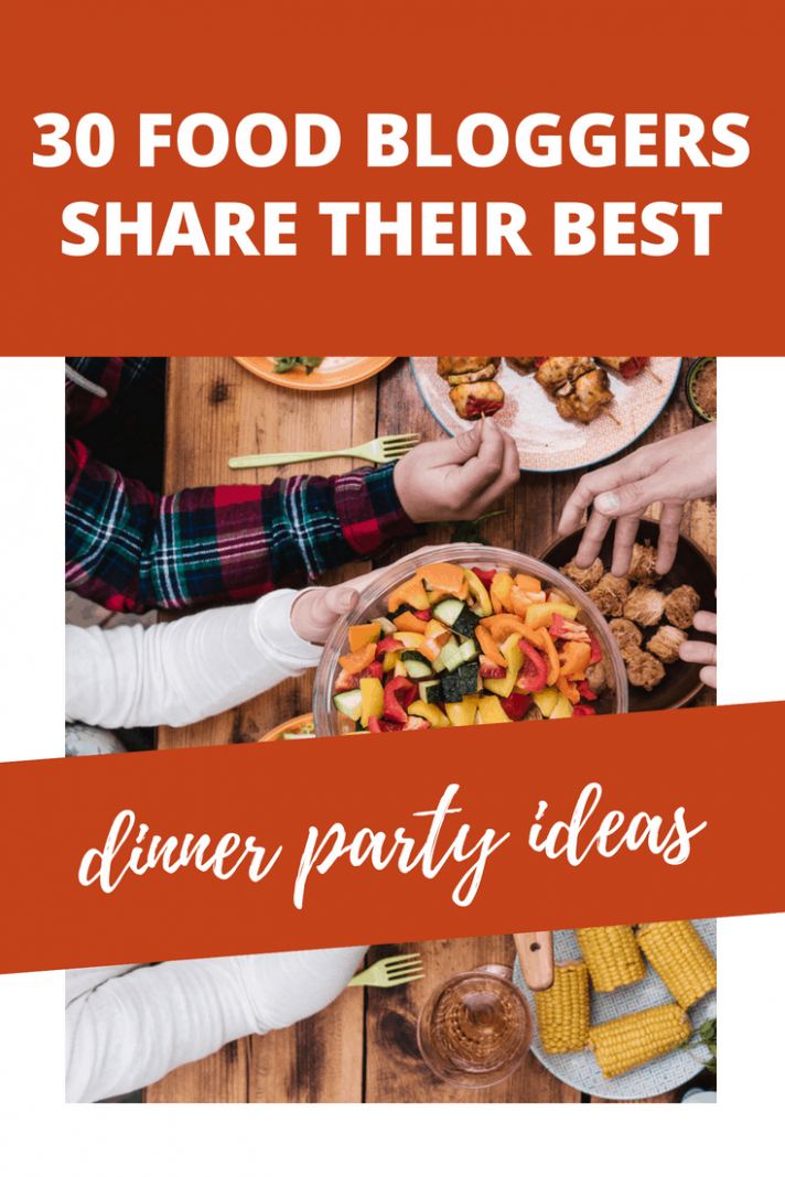 10 Food Bloggers Share Their Best Dinner Party Ideas | The ...