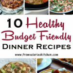 10 Healthy Dinner Recipes On A Budget – Valerie's Kitchen