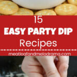 15 Easy Party Dip Recipes – Meatloaf And Melodrama