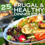 25 Frugal & Healthy Dinner Ideas | Health Wholeness