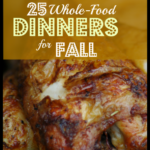 25 Frugal, Whole Food Dinners To Make In The Fall …