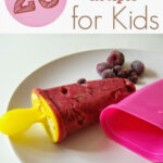 25 Healthy Popsicle Recipes For Kids