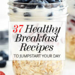 37 Easy Healthy Breakfast Recipes To Start Your Day …