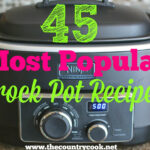 45 Most Popular Crock Pot Recipes – The Country Cook
