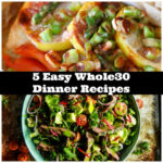 5 Easy Whole30® Dinner Recipes You Need To Try
