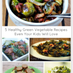 5 Healthy Green Vegetable Recipes Even Your Kids Will Love