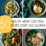 50 Healthy Weight Loss Meal Recipes Under 500 Calories!