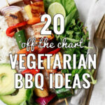 9 Off The Chart Vegetarian BBQ Ideas | Grilling Done Right
