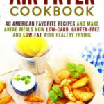 Air Fryer Cookbook: 40 American Favorite Recipes And Make …