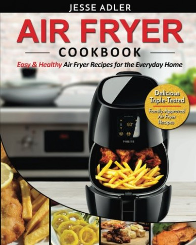 Air Fryer Cookbook: Easy & Healthy Air Fryer Recipes For ...