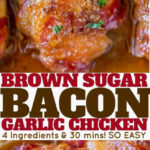 Bacon Brown Sugar Garlic Chicken – Dinner, Then Dessert