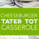 Cheeseburger Tater Tot Casserole – My Baking Addiction