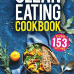 Clean Eating Cookbook: The All In 12 Healthy Eating Guide …