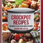 Crockpot Recipes: 11 World Class Slow Cooker Recipes (World …