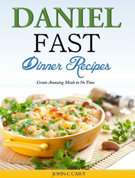Daniel Fast Dinner Recipes Create Amazing Meals in No Time ...