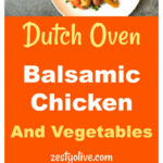 Dutch Oven Balsamic Chicken And Vegetables * Zesty Olive …