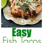 Easy Fish Tacos With Spicy Slaw – Tasty Ever After