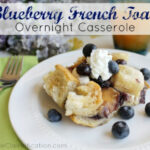 Easy Overnight Blueberry French Toast Casserole - A Little ...