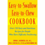 Easy To Swallow, Easy To Chew Cookbook: Over 150 Tasty And …