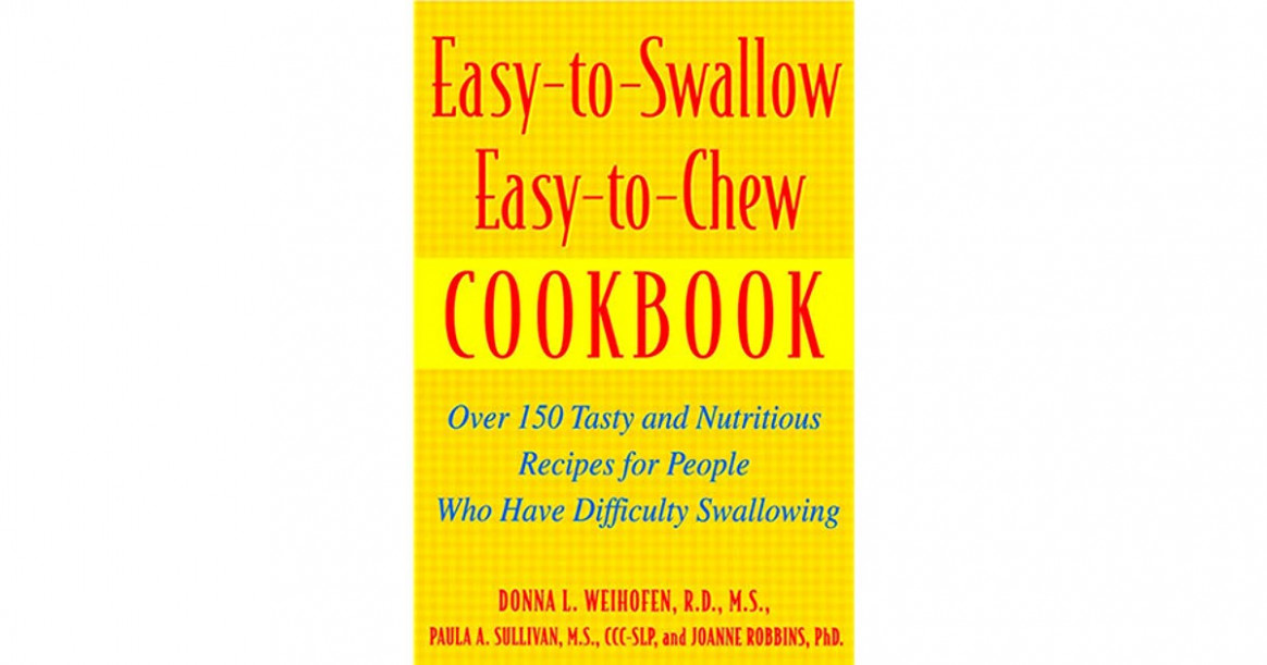 Easy-to-Swallow, Easy-to-Chew Cookbook: Over 150 Tasty and ...