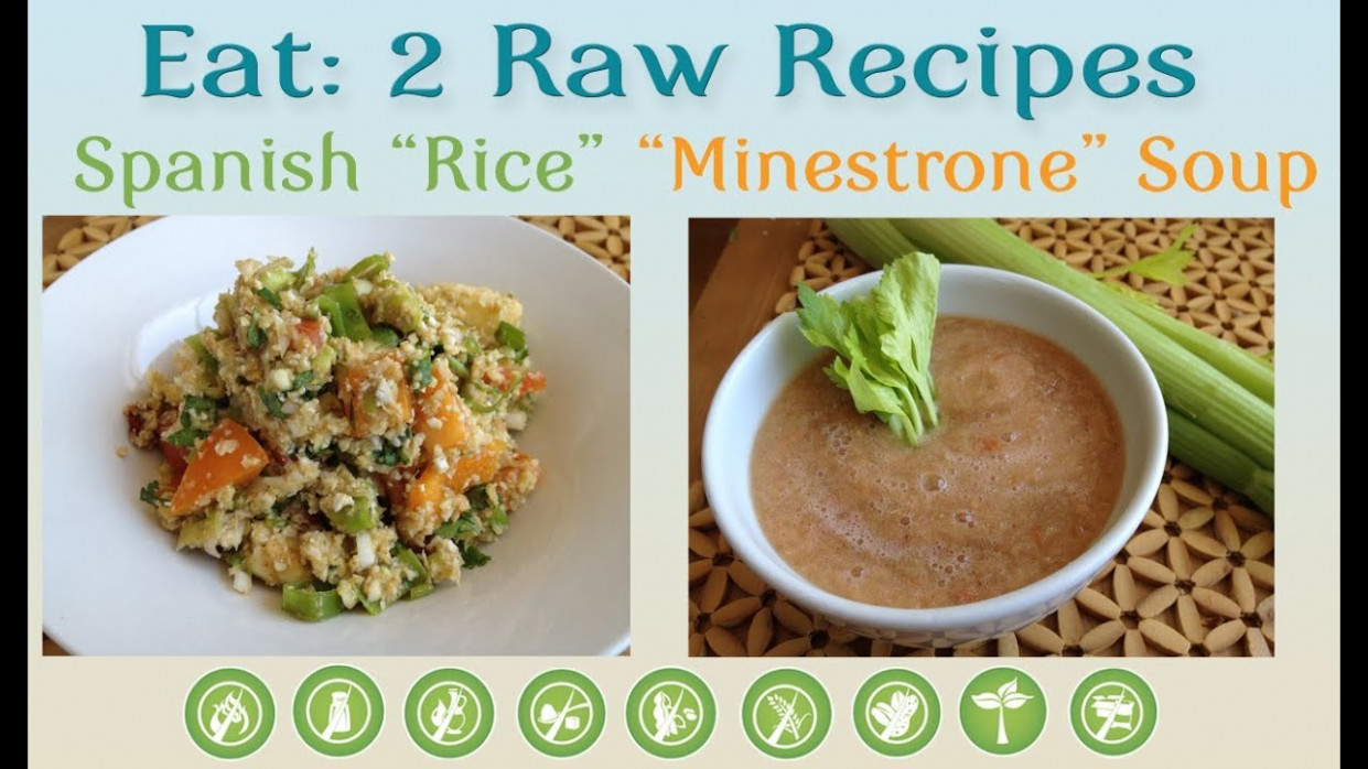 "Eat: 2 Raw Recipes: Spanish ""Rice"" & ""Minestrone"" Soup ..."