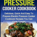 Electric Pressure Cooker Cookbook: Delicious, Quick And …