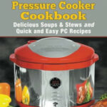 Electric Pressure Cooker Cookbook: Delicious Soups And …