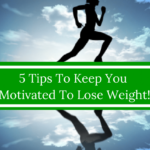 Five Tips To Keep Your Motivated To Lose Weight