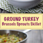 Ground Turkey Brussels Sprouts Skillet By Ashley Of …