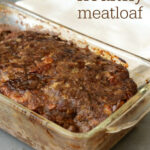 Healthy Meatloaf Recipe – Real Food Real Deals