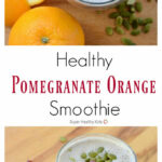 Healthy Pomegranate Orange Smoothie | Healthy Ideas For Kids