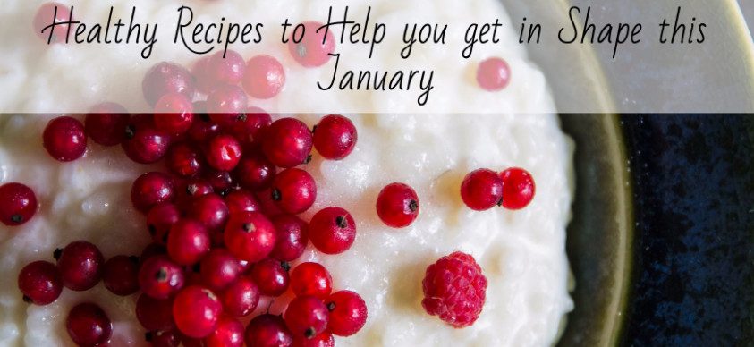 Healthy Recipes to Help you get in Shape this January ...