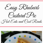 Hot Eats And Cool Reads: Easy Rhubarb Custard Pie Recipe