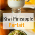 Kiwi Pineapple Parfait – Primavera Kitchen