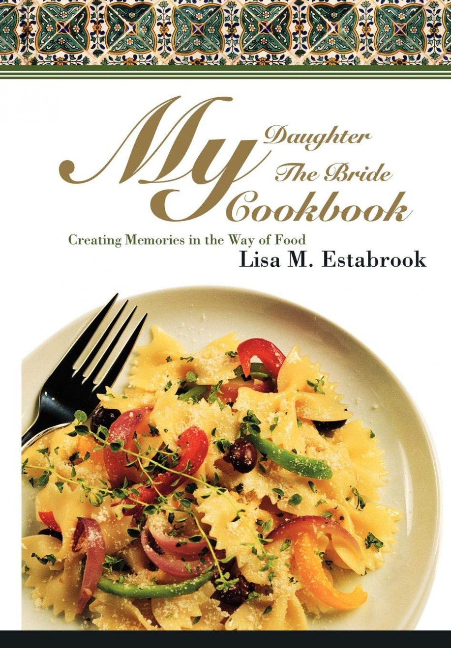 My Daughter The Bride Cookbook: Creating Memories in the Way ...