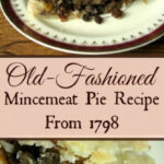 Old Fashioned Mincemeat Pie Recipe From 1798 – Our …