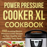 Power Pressure Cooker XL Cookbook: 150 Amazing Electric …