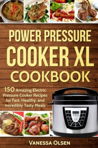 Power Pressure Cooker XL Cookbook: 150 Amazing Electric ...