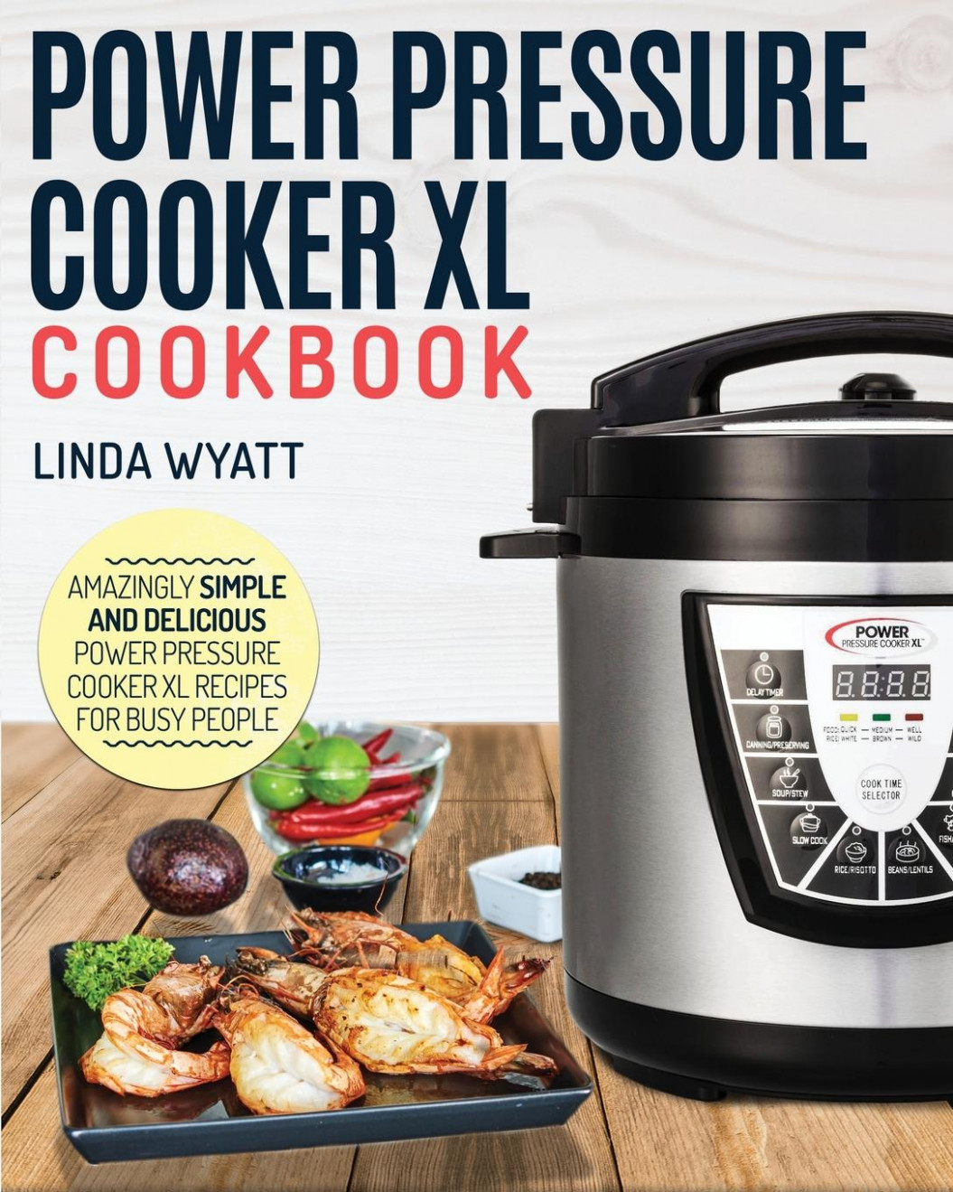 Power Pressure Cooker XL Cookbook : Amazingly Simple and ...