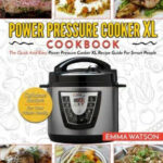 Power Pressure Cooker XL Cookbook: The Quick And Easy ...