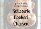 Quick & Easy Rotisserie Cooked Chicken Recipes