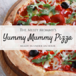 Quick, Yummy Messy Mommy Pizza
