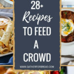 Recipes To Feed A Crowd – Easy Entertaining – Gather For Bread