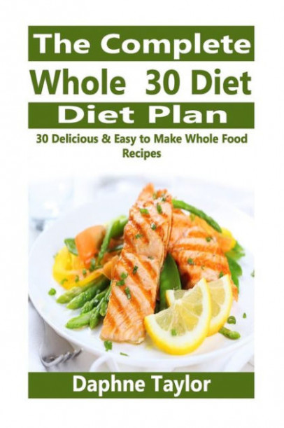 The Complete Whole 30 Diet Plan: 30 Delicious & Easy to ...