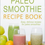 The Paleo Smoothie Recipe Book: Easy, Delicious Recipes For Paleo Smoothies  Ebook By David Ortner – Rakuten Kobo