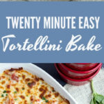 Twenty Minute Easy Tortellini Bake